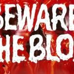 Beware the BLOG!