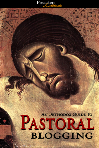 The Orthodox Guide To Pastoral Blogging