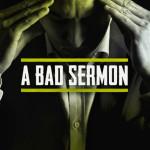 Bad Sermons 101